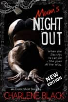 Mum's Night Out ebook by Charlene Black