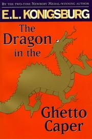 The Dragon in the Ghetto Caper ebook by E.L. Konigsburg