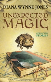 Unexpected Magic - Collected Stories ebook by Diana Wynne Jones
