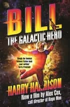 Bill, the Galactic Hero ebook by Harry Harrison