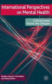 International Perspectives on Mental Health - Critical issues across the lifespan ebook by Dr Barbara Fawcett, Dr Zita Weber, Sheila Wilson