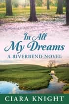 In All My Dreams ebook by Ciara Knight