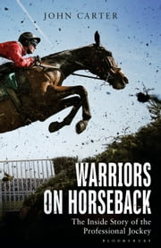 Warriors on Horseback - The Inside Story of the Professional Jockey ebook by John Carter,Bob Champion