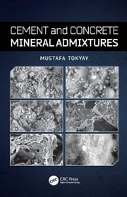 Cement and Concrete Mineral Admixtures ebook by Tokyay, Mustafa