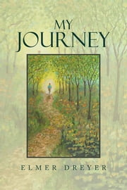 My Journey ebook by Elmer Dreyer