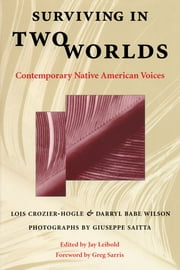 Surviving in Two Worlds - Contemporary Native American Voices ebook by Lois Crozier-Hogle,Darryl Babe  Wilson,Giuseppe  Saitta,Jay Leibold,Ferne  Jensen,Greg  Sarris