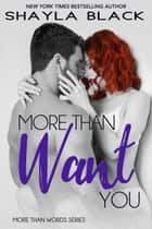 More Than Want You ebook door Shayla Black