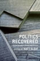 Politics Recovered - Realist Thought in Theory and Practice ebook by Matt Sleat, Duncan Bell, Richard Bellamy,...