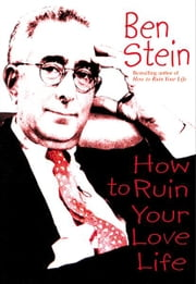 How to Ruin Your Love Life ebook by Ben Stein