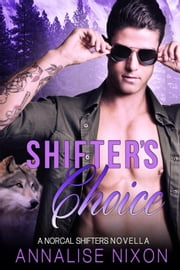 Shifter's Choice - NORCAL SHIFTERS ebook by Annalise Nixon