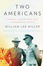 Two Americans - Truman, Eisenhower, and a Dangerous World ebook by William Lee Miller