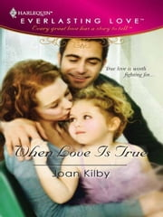 When Love Is True ebook by Joan Kilby