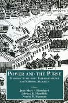Power and the Purse - Economic Statecraft, Interdependence and National Security ebook by Jean-Marc F. Blanchard, Edward D. Mansfield, Norrin M. Ripsman
