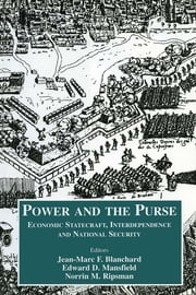 Power and the Purse - Economic Statecraft, Interdependence and National Security ebook by Jean-Marc F. Blanchard,Edward D. Mansfield,Norrin M. Ripsman