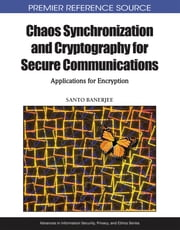 Chaos Synchronization and Cryptography for Secure Communications - Applications for Encryption ebook by Santo Banerjee