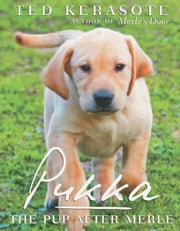 Pukka - The Pup After Merle ebook by Ted Kerasote
