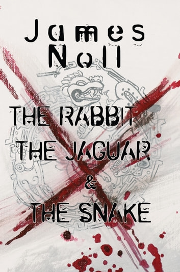 The Rabbit, The Jaguar, & The Snake ebook by James Noll