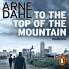 To the Top of the Mountain audiobook by Arne Dahl