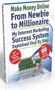 Make Money Online. Work From Home. From Newbie To Millionaire. An Internet Marketing Success System Explained in Easy Steps. Affiliate Marketing Cover ebook by Clayfield, Chrstine