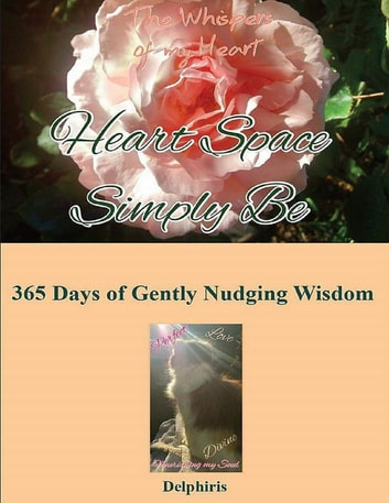 Heart Space Simply Be : 365 Days of Gently Nudging Wisdom ebook by Delphiris .