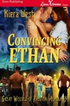Convincing Ethan ebook by Kiera West
