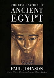 The Civilization Of Ancient Egypt ebook by Paul Johnson