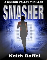Smasher: A Silicon Valley Thriller ebook by Keith Raffel