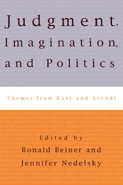 Judgment, Imagination, and Politics - Themes from Kant and Arendt ebook by Jennifer Nedelsky,Ronald Beiner,Hannah Arendt,Stanley Cavell,Charles Larmore,Onora O'Neill,George Kateb, Princeton University,Robert J. Dostal,Albrecht Wellmer,Seyla Benhabib,Iris Young,Leora Y. Bilsky,Dana Villa