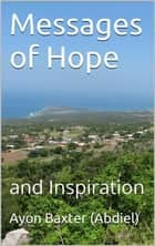 Messages of Hope: and Inspiration ebook by Ayon Baxter (Abdiel)