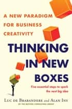 Thinking in New Boxes - A New Paradigm for Business Creativity ebook by Alan Iny, Luc De Brabandere