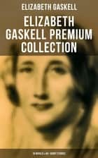 Elizabeth Gaskell Premium Collection: 10 Novels & 40+ Short Stories - Including Poems, Essays & Biographies (Illustrated Edition) ebook by Elizabeth Gaskell, George du Maurier, C. E. Brocks,...