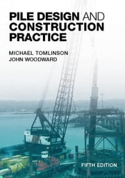 Pile Design and Construction Practice, Fifth Edition ebook by Tomlinson, Michael