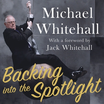 Backing into the Spotlight - A Memoir audiobook by Michael Whitehall