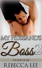 My Husband's Boss 2: The Boss of Me - My Husband's Boss, #2 ebook by Rebecca Lee