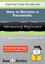 How to Become a Paramedic - How to Become a Paramedic ebook by Jerrica Whitworth
