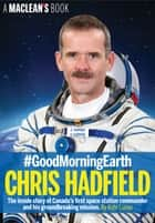#GoodMorningEarth: Chris Hadfield ebook by Kate Lunau