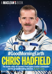 #GoodMorningEarth: Chris Hadfield - The Inside Story ebook by Kate Lunau