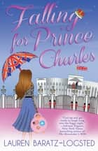 Falling for Prince Charles ebook by Lauren Baratz-Logsted