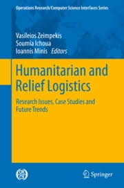 Humanitarian and Relief Logistics - Research Issues, Case Studies and Future Trends ebook by Vasileios Zeimpekis,Soumia Ichoua,Ioannis Minis