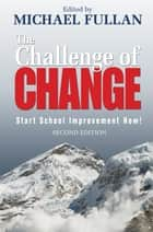 The Challenge of Change ebook by Michael Fullan