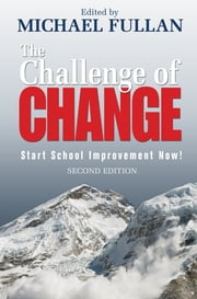 The Challenge of Change - Start School Improvement Now! ebook by Michael Fullan