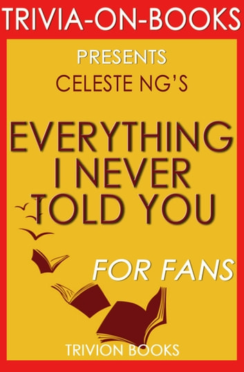 Everything I Never Told You: By Celeste Ng (Trivia-On-Books) ebook by Trivion Books
