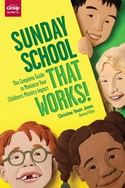 Sunday School That Works - The Complete Guide to Maximize Your Children's Ministry Impact ebook by Christine Yount Jones