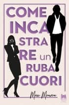 Come incastrare un rubacuori eBook by Max Monroe, Anna Vivaldi