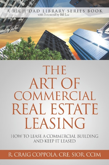 The Art Of Commercial Real Estate Leasing - How To Lease A Commercial Building And Keep It Leased ebook by R. Craig Coppola