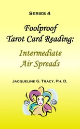 Foolproof Tarot Card Reading: Intermediate Air Spreads - Series 4 ebook by Jacqueline Tracy
