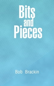 Bits and Pieces ebook by Bob Brackin