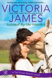 Rescued By the Rancher ebook by Victoria James