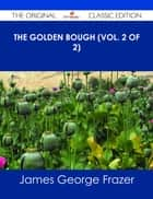 The Golden Bough (Vol. 2 of 2) - The Original Classic Edition ebook by James George Frazer