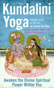 Kundalini Yoga: Unlock the Divine Spiritual Power Within You ebook by Samael Aun Weor